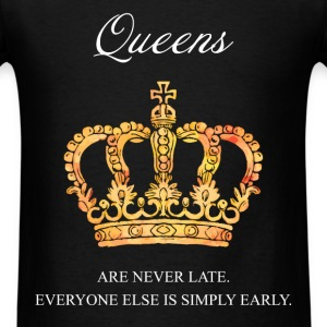 Queens are never late. Everyone else is simply ear - Men's T-Shirt