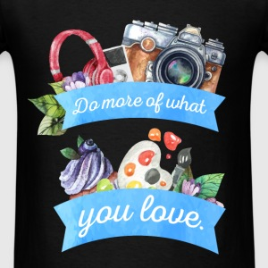 Do more of what you love. - Men's T-Shirt