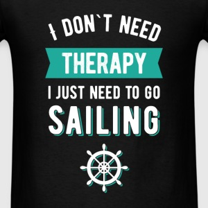 I don't need therapy I just need t go sailing - Men's T-Shirt