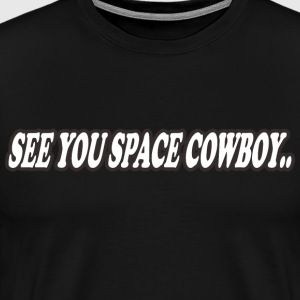 see u space cowboy... - Men's Premium T-Shirt