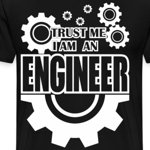 trust me i am an engineer - Men's Premium T-Shirt