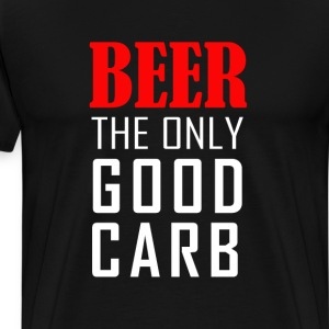 Beer The Only Good Carb T-Shirts - Men's Premium T-Shirt