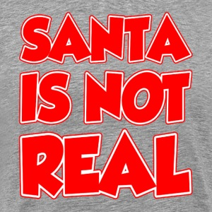 SANTA IS NOT REAL T-Shirts - Men's Premium T-Shirt