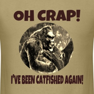 Oh Crap! I've Been Catfished Again! - Men's T-Shirt