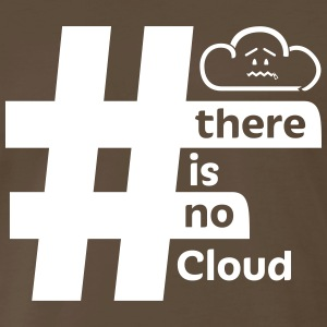 'There Is No Cloud' Hashtag T-Shirt - Brown & Whit - Men's Premium T-Shirt