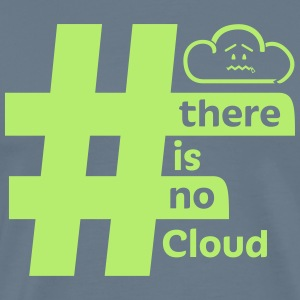 'There Is No Cloud' Hashtag T-Shirt - Steel Blue & - Men's Premium T-Shirt
