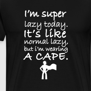 I Am Super Lazy Today. T-Shirts - Men's Premium T-Shirt