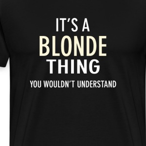 It Is A Blonde Thing You T-Shirts - Men's Premium T-Shirt