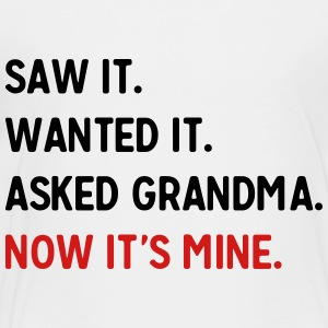 Saw it. Wanted it. Asked Grandma. Now it's mine Baby & Toddler Shirts - Toddler Premium T-Shirt