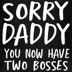 Sorry daddy you now have two bosses Baby & Toddler Shirts - Toddler Premium T-Shirt