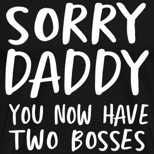 Sorry daddy you now have two bosses T-Shirts - Men's Premium T-Shirt