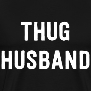 Thug Husband T-Shirts - Men's Premium T-Shirt