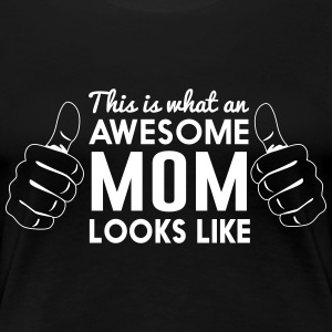 This is what an awesome mom looks like T-Shirts - Women's Premium T-Shirt
