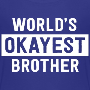 World's Okayest Brother Baby & Toddler Shirts - Toddler Premium T-Shirt