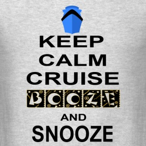 Keep Calm Cruise Booze and Snooze - Men's T-Shirt