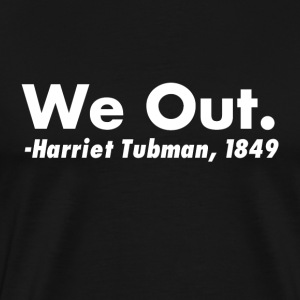 We Out Harriet Tubman - Men's Premium T-Shirt