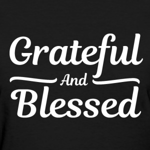 Grateful and Blessed - Thankful Thanksgiving T-Shirts - Women's T-Shirt