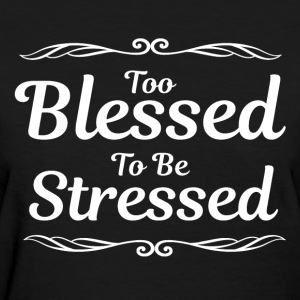 Too Blessed To Be Stressed Christian Inspirational T-Shirts - Women's T-Shirt
