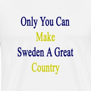 only_you_can_make_sweden_a_great_country T-Shirts - Men's Premium T-Shirt
