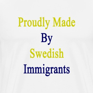proudly_made_by_swedish_immigrants T-Shirts - Men's Premium T-Shirt