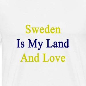sweden_is_my_land_and_love T-Shirts - Men's Premium T-Shirt