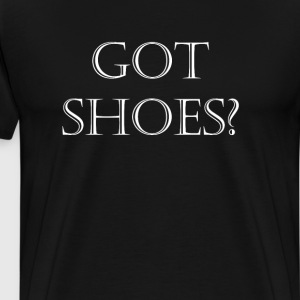 Got Shoes? Funny Shoe T-Shirts - Men's Premium T-Shirt