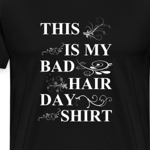 This is my bad hair day T-Shirts - Men's Premium T-Shirt
