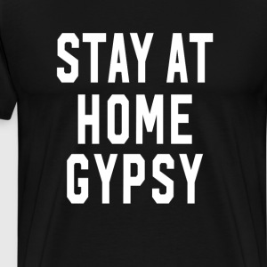 Stay at Home Gypsy T-Shirts - Men's Premium T-Shirt