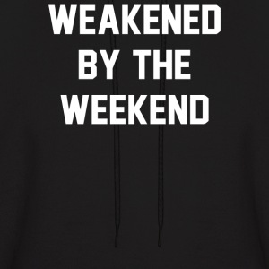 Weakened By The Weekend - Men's Hoodie