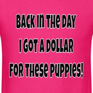 Back In The Day I Got A Doll For These Puppies! - Men's T-Shirt