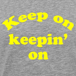Keep on Keepin On  - Men's Premium T-Shirt