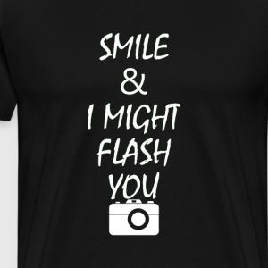 Smile and I Might Flash T-Shirts - Men's Premium T-Shirt