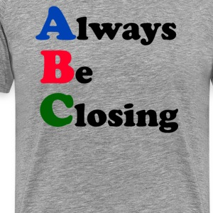 Always Be Closing T-Shirts - Men's Premium T-Shirt