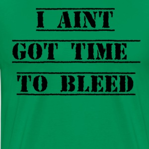 I Aint Got Time To Bleed T-Shirts - Men's Premium T-Shirt