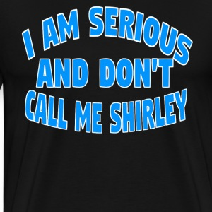 I Am Serious And Don't Call me Shirley T-Shirts - Men's Premium T-Shirt