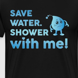 Save Water Shower With Me T-Shirts - Men's Premium T-Shirt