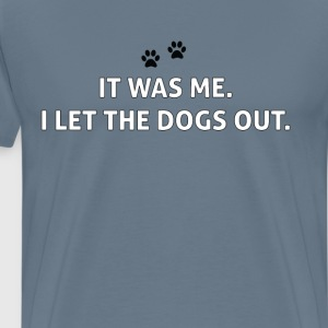 I Let the Dogs Out Funny T-Shirts - Men's Premium T-Shirt
