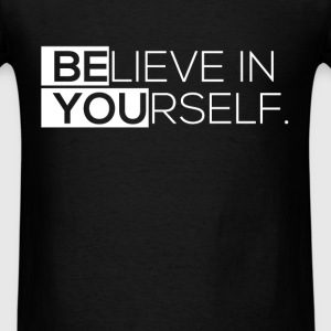 Believe in yourself. - Men's T-Shirt