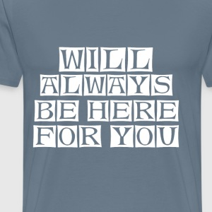 will always be here for you - Men's Premium T-Shirt