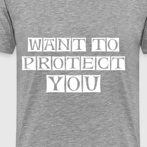 want to protect you  - Men's Premium T-Shirt