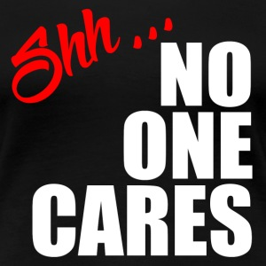 NO ONE CARES T-Shirts - Women's Premium T-Shirt