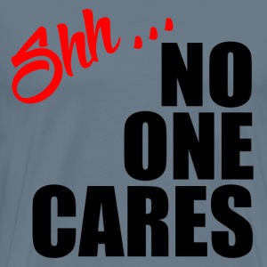 NO ONE CARES T-Shirts - Men's Premium T-Shirt