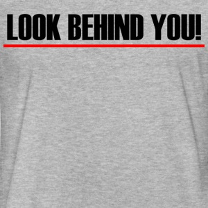 LOOK BEHIND YOU! T-Shirts - Fitted Cotton/Poly T-Shirt by Next Level
