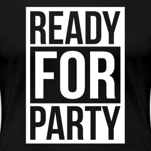 READY FOR PARTY T-Shirts - Women's Premium T-Shirt