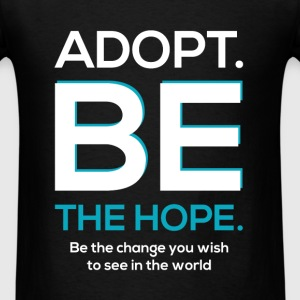 Adopt. Be the hope. Be the change you wish to see  - Men's T-Shirt