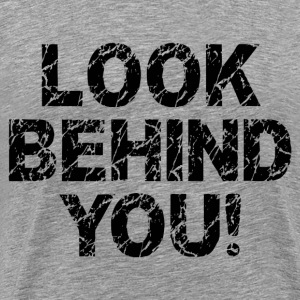 LOOK BEHIND YOU! T-Shirts - Men's Premium T-Shirt