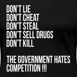 THE GOVERNMENT HATES COMPETITION! T-Shirts - Women's Premium T-Shirt