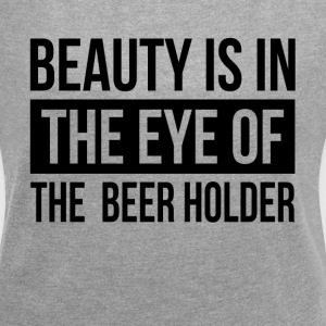 BEAUTY IS IN THE EYE OF THE BEER HOLDER T-Shirts - Women´s Roll Cuff T-Shirt
