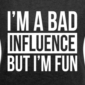 I'M A BAD INFLUENCE BUT I'M FUN T-Shirts - Women´s Rolled Sleeve Boxy T-Shirt