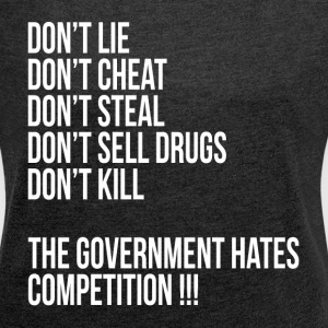 THE GOVERNMENT HATES COMPETITION! T-Shirts - Women's Roll Cuff T-Shirt